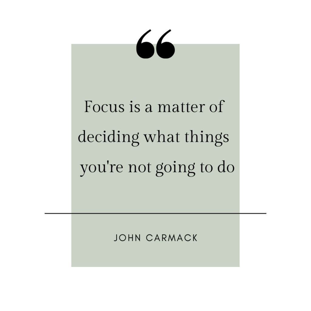 Focus is a matter of deciding what things you're not going to do - quote from John Carmack